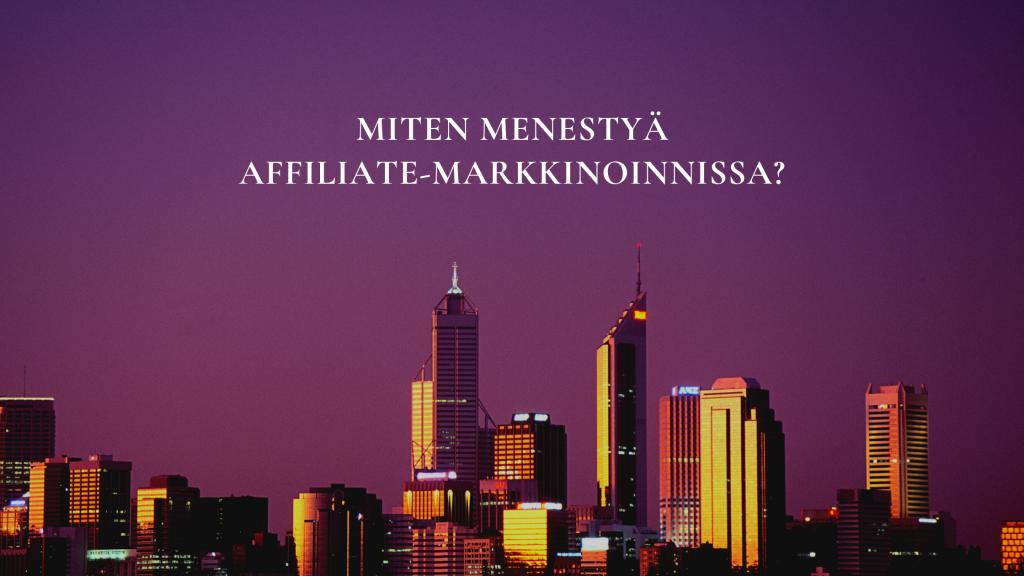 Miten menestyä affiliate-markkinoinnissa?