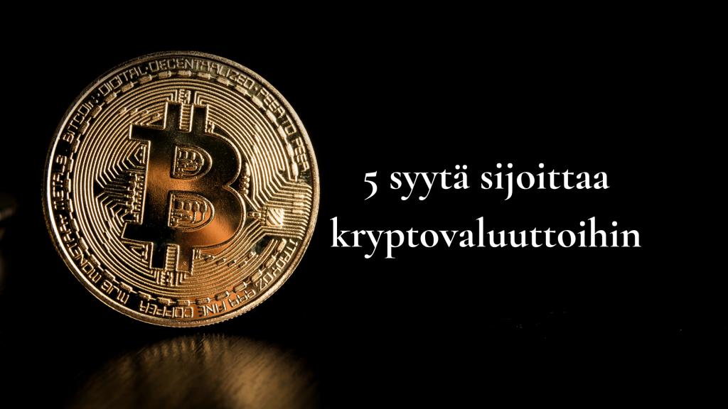 5 syytä sijoittaa kryptovaluuttoihin