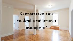 Kannattaako asua vuokralla vai omassa asunnossa?