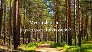Metsärahastot - täyskaato vai sivuosuma?