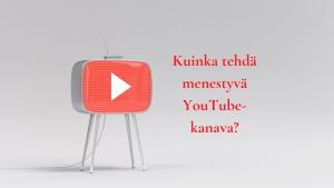 Kuinka tehdä menestyvä YouTube-kanava?