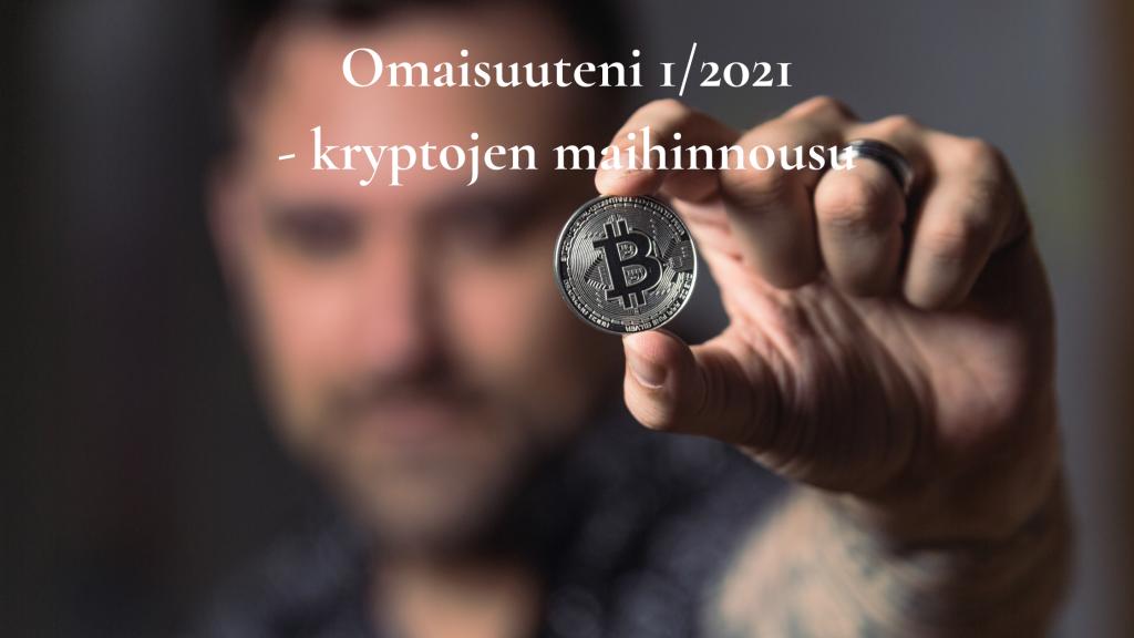 Omaisuuteni 1/2021 - kryptojen maihinnousu