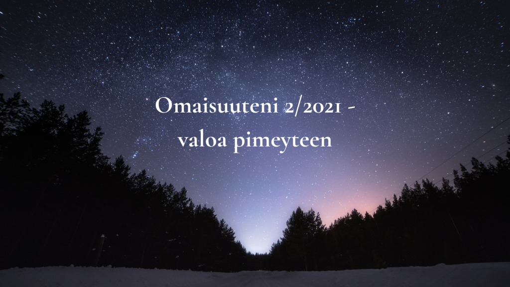 Omaisuuteni 2/2021 - valoa pimeyteen