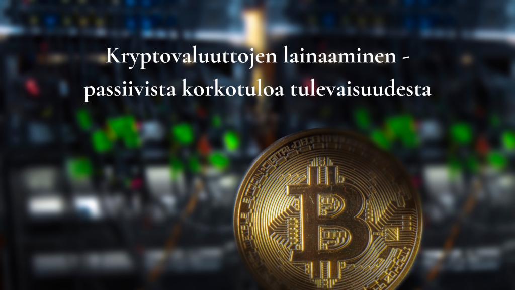 Kryptovaluuttojen lainaaminen - passiivista korkotuloa tulevaisuudesta