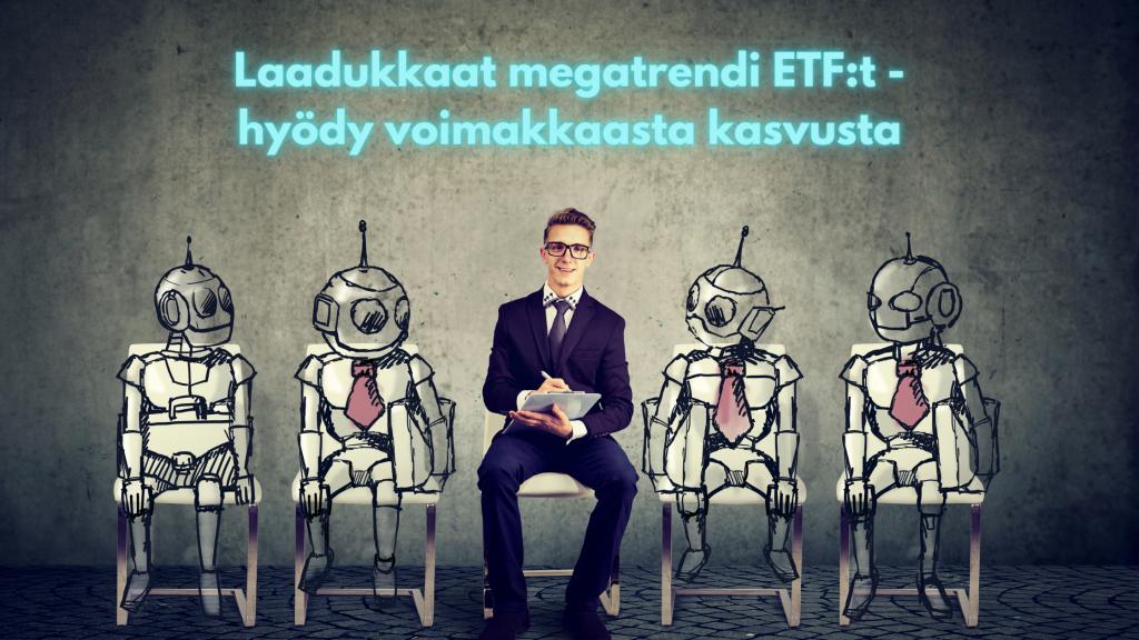 Laadukkaat megatrendi ETF:t - hyödy voimakkaasta kasvusta